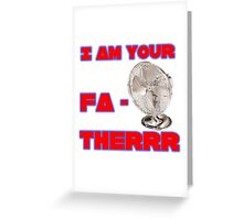 I Am Your Fa-therrr Greeting Card