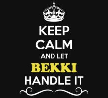 Keep Calm and Let BEKKI Handle it by gradyhardy