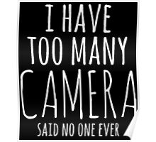 I HAVE TOO MANY CAMERA SAID NO ONE EVER Poster