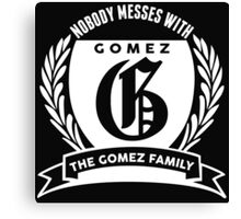 Nobody Messes With The Gomez Family Canvas Print