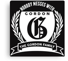 Nobody Messes With The Gordon Family Canvas Print
