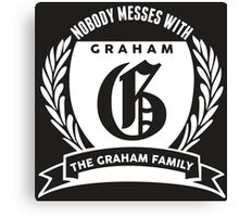 Nobody Messes With The Graham Family Canvas Print