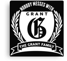 Nobody Messes With The Grant  Family Canvas Print