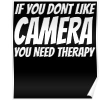 IF YOU DONT LIKE CAMERA YOU NEED THERAPY Poster