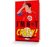 I am not Crazy Greeting Card