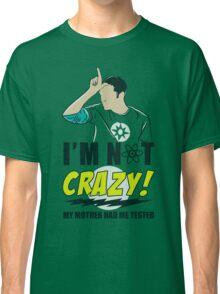 I am not Crazy Classic T-Shirt