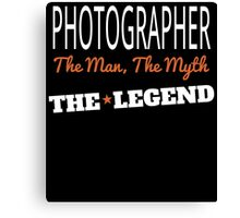 PHOTOGRAPHER THE MAN THE MYTH THE LEGEND Canvas Print