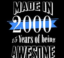 Made in 2000 15 years of being awesome by tdesignz