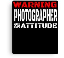 WARNING PHOTOGRAPHER WITH AN ATTITUDE Canvas Print