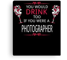 YOU WOULD TOO IF YOU WERE A PHOTOGRAPHER Canvas Print