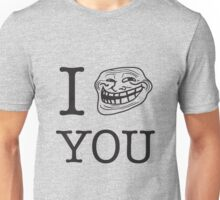 Troll face I Troll You Unisex T-Shirt