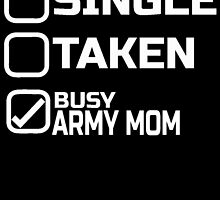 SINGLE TAKEN BUSY ARMY MOM by birthdaytees