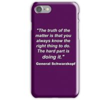 """The truth of the matter is..."" - General Schwarzkopf iPhone Case/Skin"