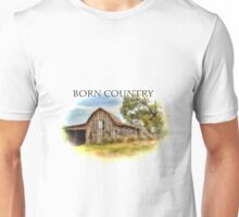 Born Country - Rural Barn Landscape - Americana Unisex T-Shirt