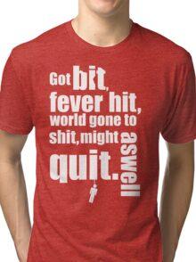 Got bit  Fever hit. Tri-blend T-Shirt