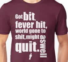 Got bit  Fever hit. Unisex T-Shirt