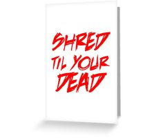 Shred dead Greeting Card