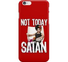 Not Today Satan! iPhone Case/Skin