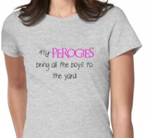My Perogies bring all the boys to the yard, dark font Womens Fitted T-Shirt