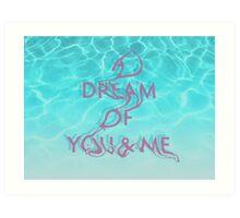 A Dream Of You & Me Art Print