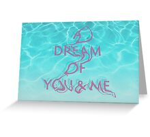 A Dream Of You & Me Greeting Card