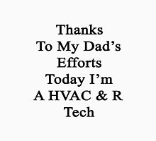 Thanks To My Dad's Efforts Today I'm A HVAC & R Tech  T-Shirt