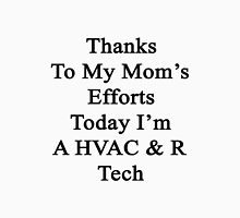 Thanks To My Mom's Efforts Today I'm A HVAC & R Tech  T-Shirt