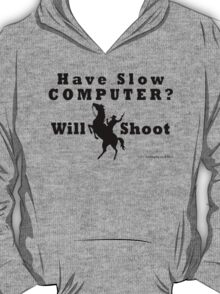 Have Slow Computer? Will Shoot T-Shirt