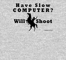 Have Slow Computer? Will Shoot Unisex T-Shirt