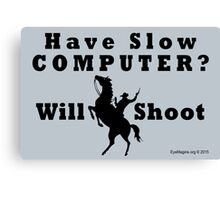 Have Slow Computer? Will Shoot Canvas Print