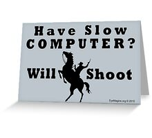 Have Slow Computer? Will Shoot Greeting Card