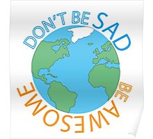 Don't Be Sad Be Awesome Earth Day Edition Poster