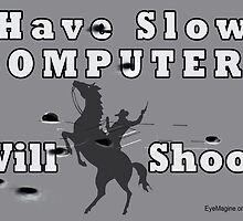 Have Slow Computer? Will Shoot (with bullet holes) by EyeMagined