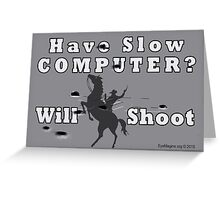 Have Slow Computer? Will Shoot (with bullet holes) Greeting Card