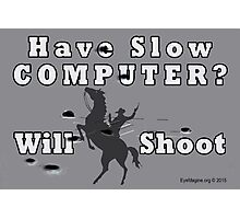 Have Slow Computer? Will Shoot (with bullet holes) Photographic Print
