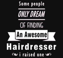 """Some People Only Dream of Finding An Awesome Hairdresser. I Raised One"" Collection #710129 by mycraft"
