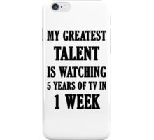 My Greatest Talent Is Watching 5 Years Of TV In 1 Week iPhone Case/Skin