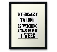 My Greatest Talent Is Watching 5 Years Of TV In 1 Week Framed Print