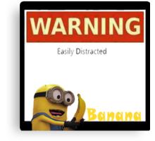Warning Easily Distracted Minon Versus Banana Canvas Print