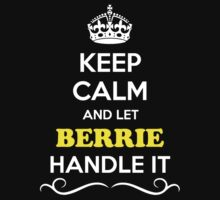 Keep Calm and Let BERRIE Handle it by gradyhardy
