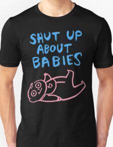 Shut Up About Babies T-Shirt