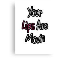 Lips Are Movin Canvas Print