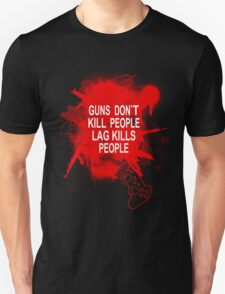 Guns Don't kill People - Lag Kills People Unisex T-Shirt