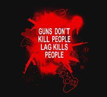 Guns Don't kill People - Lag Kills People Unisex T-Shirt