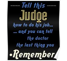 """""""Tell this Judge how to do his job... and you can tell the doctor the last thing you remember"""" Collection #720135 Poster"""