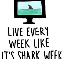 Live Every Week Like It's Shark Week by ughdanielle