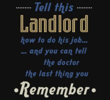 """""""Tell this Landlord how to do his job... and you can tell the doctor the last thing you remember"""" Collection #720137 by mycraft"""