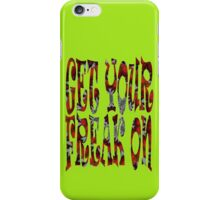 Get Your Freak On ... iPhone Case/Skin