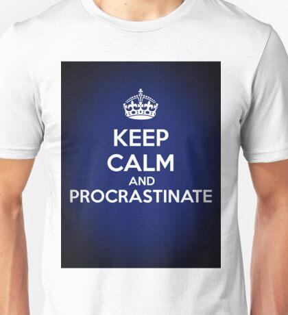 Keep Calm and Procrastinate Unisex T-Shirt
