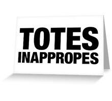 Totes Inappropes Greeting Card
